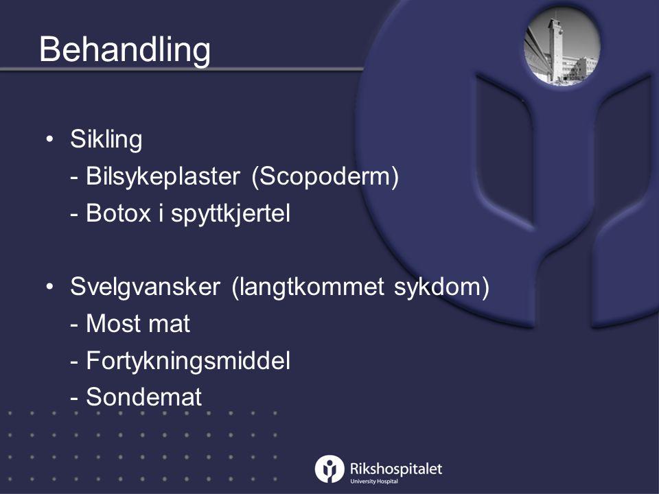 •Sikling - Bilsykeplaster (Scopoderm) - Botox i spyttkjertel •Svelgvansker (langtkommet sykdom) - Most mat - Fortykningsmiddel - Sondemat Behandling