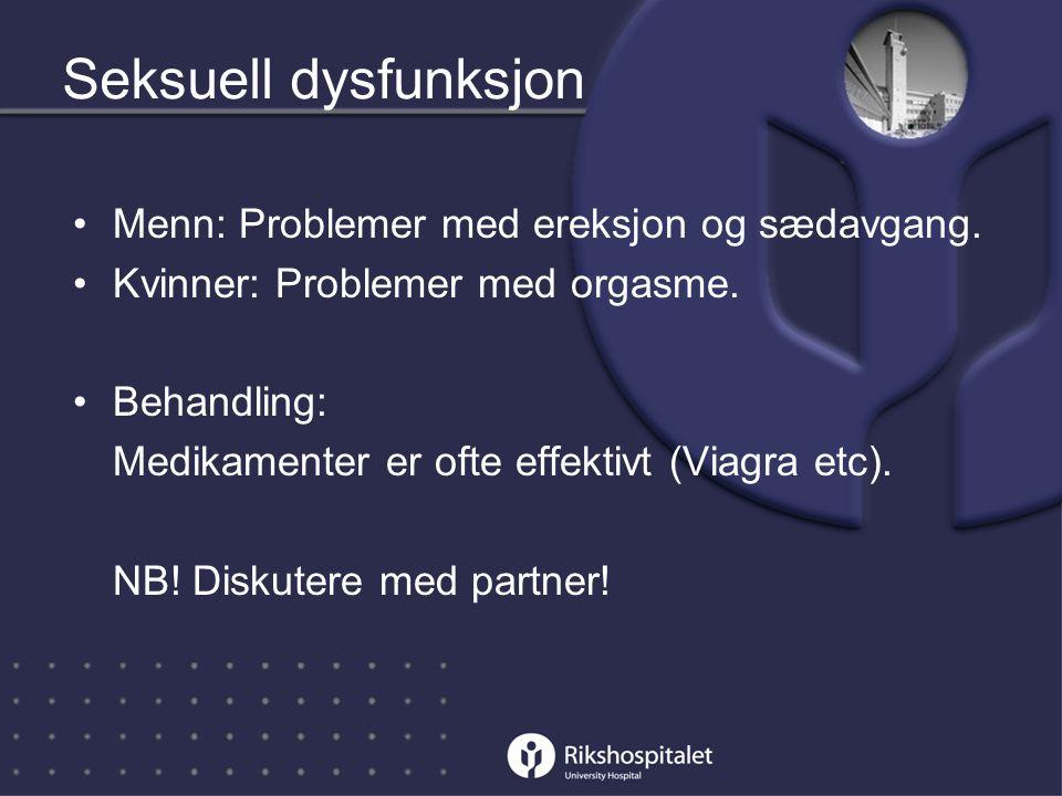 Seksuell dysfunksjon •Menn: Problemer med ereksjon og sædavgang.