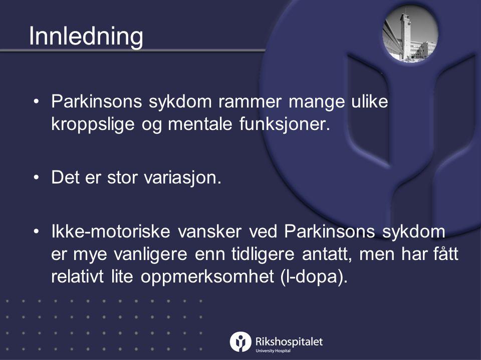 Innledning •Parkinsons sykdom rammer mange ulike kroppslige og mentale funksjoner.