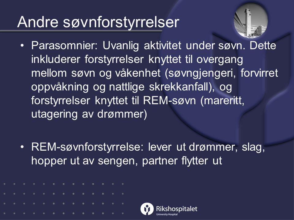Andre søvnforstyrrelser •Parasomnier: Uvanlig aktivitet under søvn.