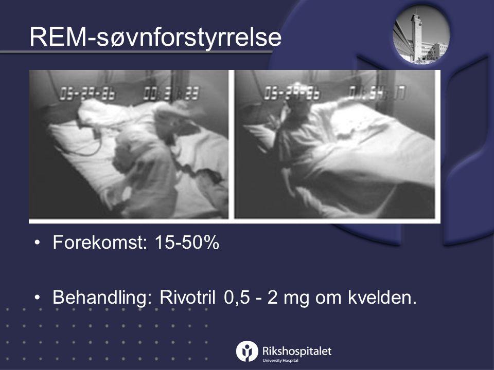 REM-søvnforstyrrelse •Forekomst: 15-50% •Behandling: Rivotril 0,5 - 2 mg om kvelden.