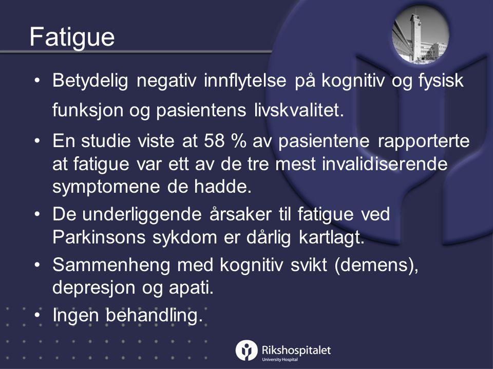 Fatigue •Betydelig negativ innflytelse på kognitiv og fysisk funksjon og pasientens livskvalitet.