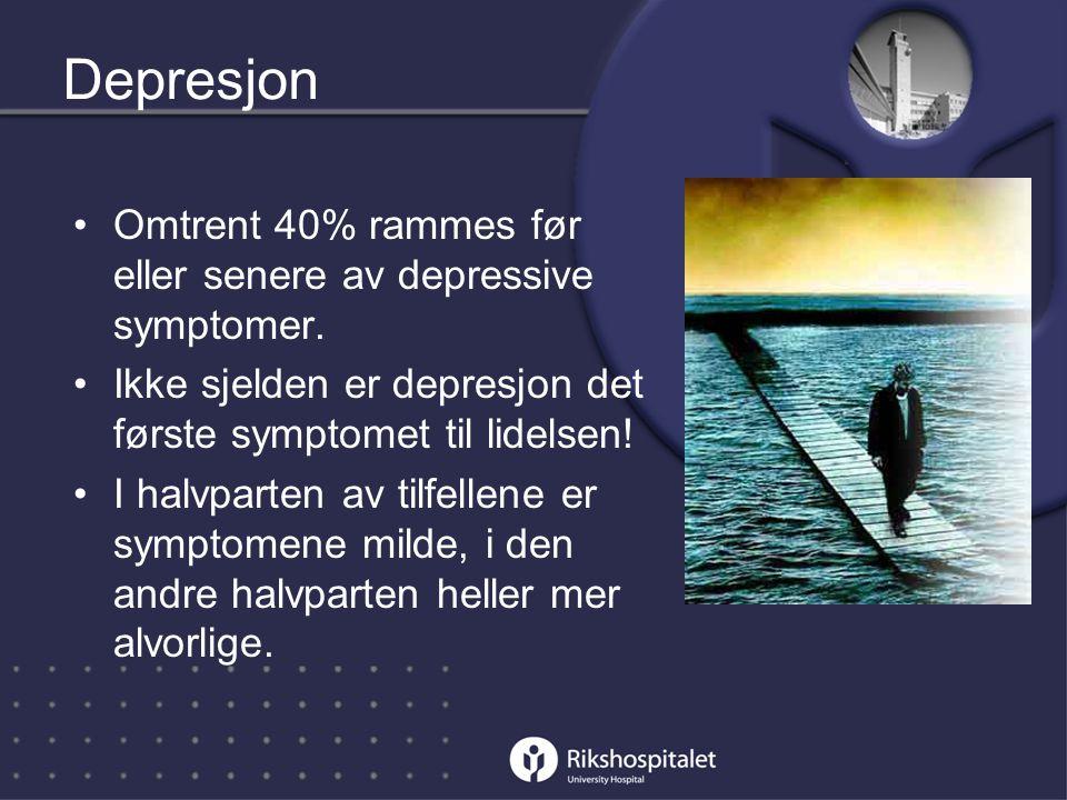 •Omtrent 40% rammes før eller senere av depressive symptomer.