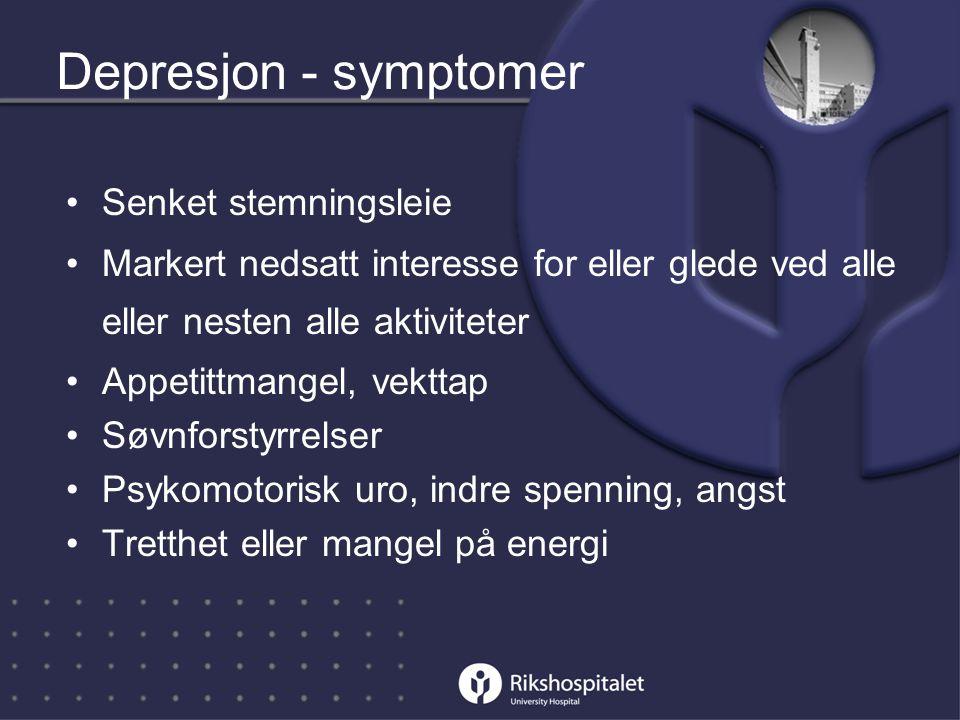 Depresjon - symptomer •Senket stemningsleie •Markert nedsatt interesse for eller glede ved alle eller nesten alle aktiviteter •Appetittmangel, vekttap •Søvnforstyrrelser •Psykomotorisk uro, indre spenning, angst •Tretthet eller mangel på energi
