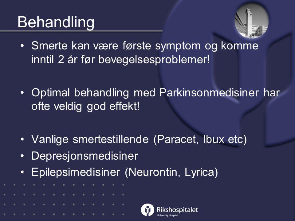 Behandling •Smerte kan være første symptom og komme inntil 2 år før bevegelsesproblemer.