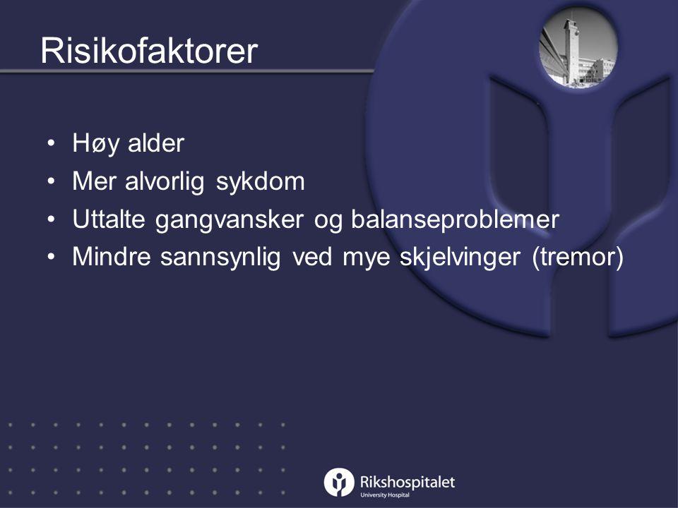 Risikofaktorer •Høy alder •Mer alvorlig sykdom •Uttalte gangvansker og balanseproblemer •Mindre sannsynlig ved mye skjelvinger (tremor)