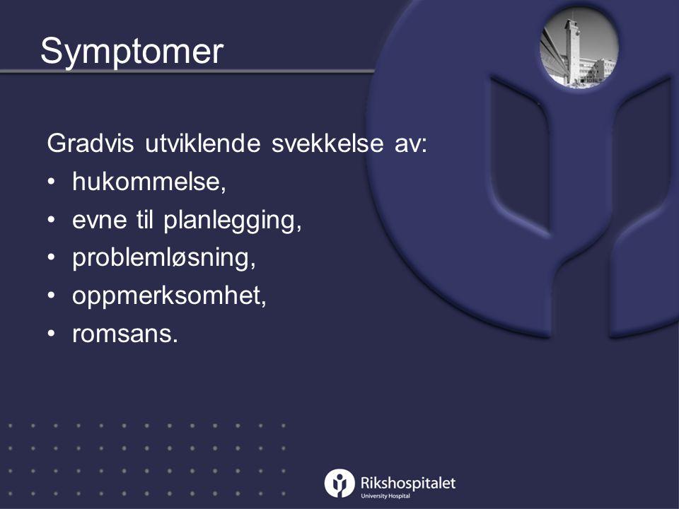 Symptomer Gradvis utviklende svekkelse av: •hukommelse, •evne til planlegging, •problemløsning, •oppmerksomhet, •romsans.