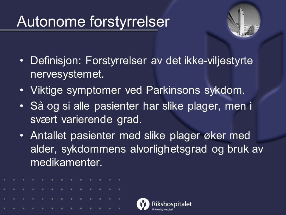 Autonome forstyrrelser •Definisjon: Forstyrrelser av det ikke-viljestyrte nervesystemet.