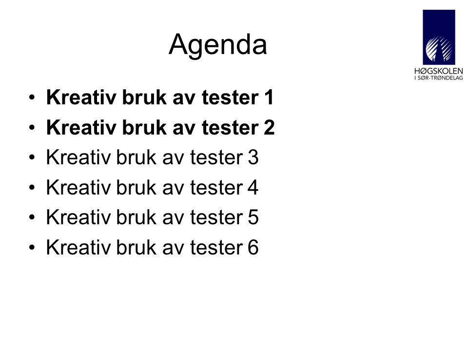 Agenda •Kreativ bruk av tester 1 •Kreativ bruk av tester 2 •Kreativ bruk av tester 3 •Kreativ bruk av tester 4 •Kreativ bruk av tester 5 •Kreativ bruk av tester 6