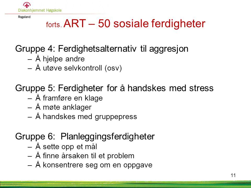 forts. ART – 50 sosiale ferdigheter Gruppe 4: Ferdighetsalternativ til aggresjon –Å hjelpe andre –Å utøve selvkontroll (osv) Gruppe 5: Ferdigheter for