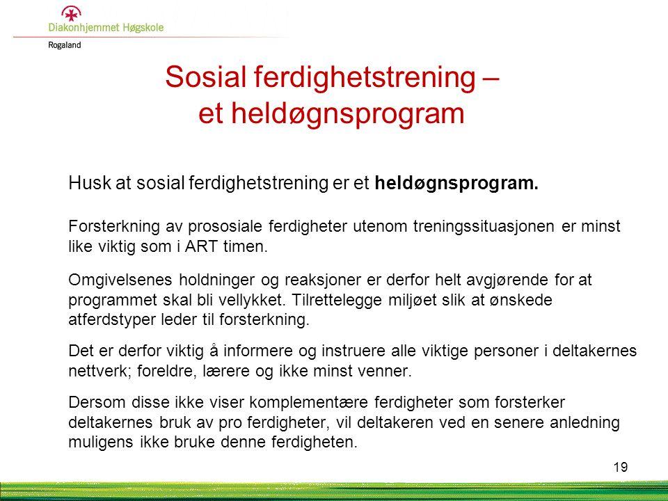 Sosial ferdighetstrening – et heldøgnsprogram Husk at sosial ferdighetstrening er et heldøgnsprogram.