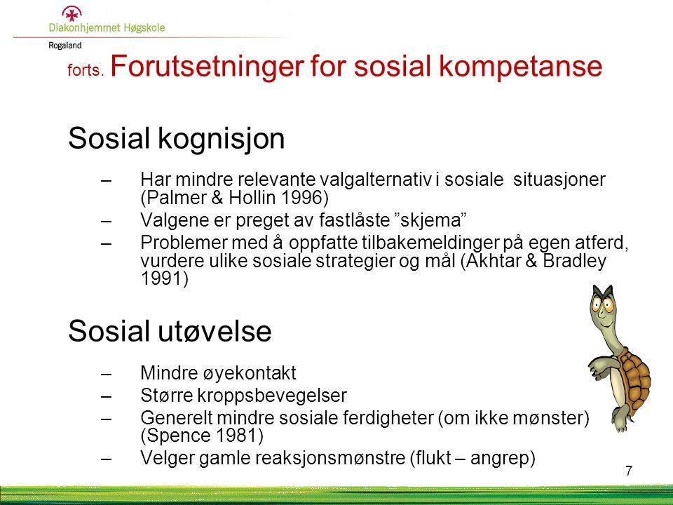 forts. Forutsetninger for sosial kompetanse Sosial kognisjon –Har mindre relevante valgalternativ i sosiale situasjoner (Palmer & Hollin 1996) –Valgen