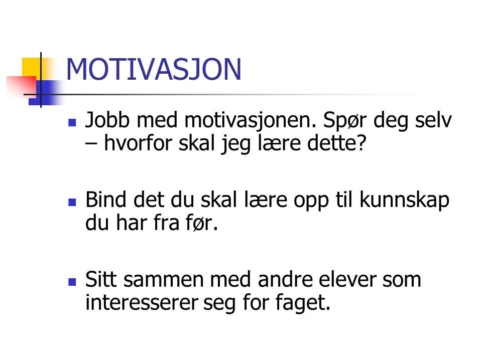 MOTIVASJON  Jobb med motivasjonen. Spør deg selv – hvorfor skal jeg lære dette?  Bind det du skal lære opp til kunnskap du har fra før.  Sitt samme