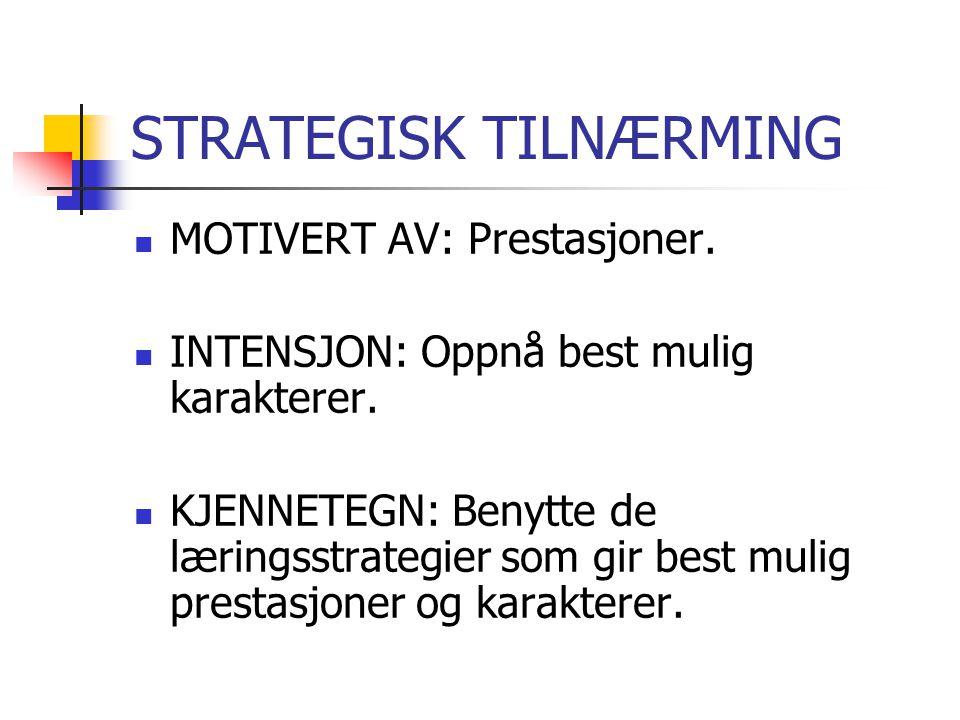 STRATEGISK TILNÆRMING  MOTIVERT AV: Prestasjoner.  INTENSJON: Oppnå best mulig karakterer.  KJENNETEGN: Benytte de læringsstrategier som gir best m