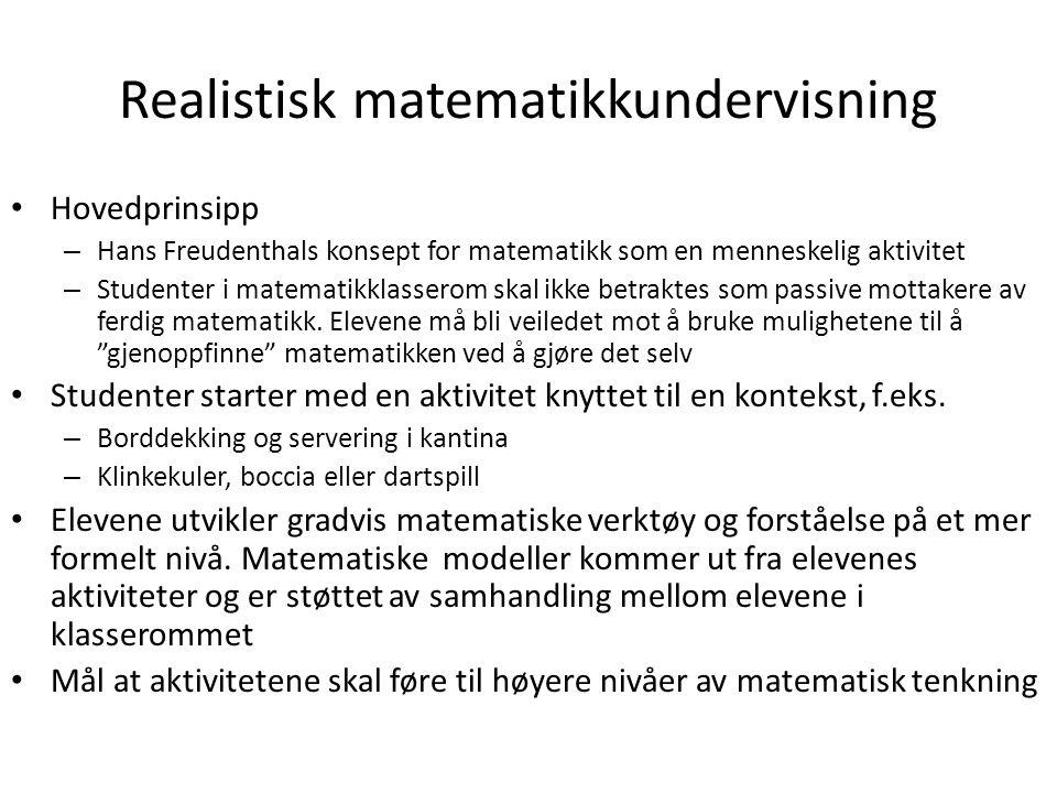 Realistisk matematikkundervisning • Hovedprinsipp – Hans Freudenthals konsept for matematikk som en menneskelig aktivitet – Studenter i matematikklass
