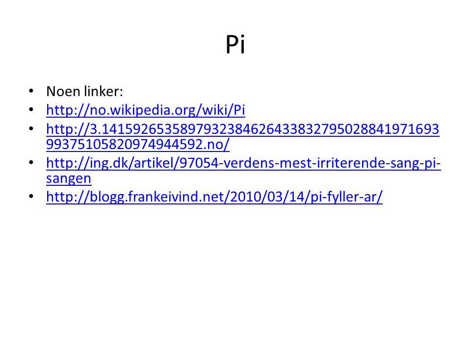 Pi • Noen linker: • http://no.wikipedia.org/wiki/Pi http://no.wikipedia.org/wiki/Pi • http://3.1415926535897932384626433832795028841971693 99375105820