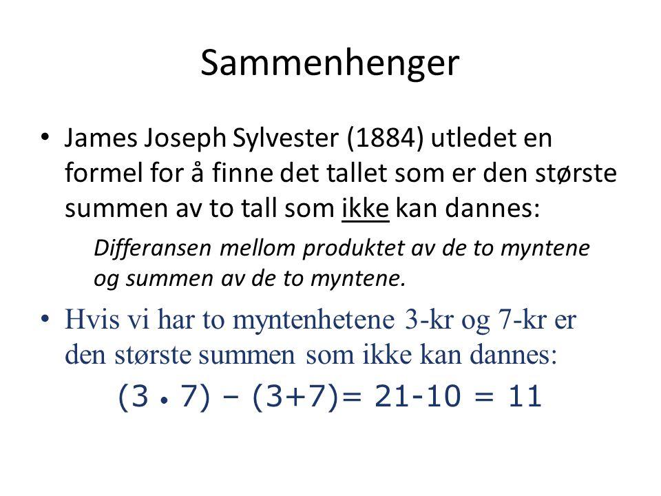 En annen sammenheng Sylvester (1884) har utledet en annen formel som brukes til å finne antall tall (summer) som ikke kan dannes: ½ (a-1) • (b-1) Hvis vi har 3-kr og 7-kr og setter disse verdiene inn i formelen finner vi at: ½ (3-1) • (7-1) = 6 Det er seks summer som det ikke er mulig å danne ved hjelp av bare 3-kr og 7-kr.