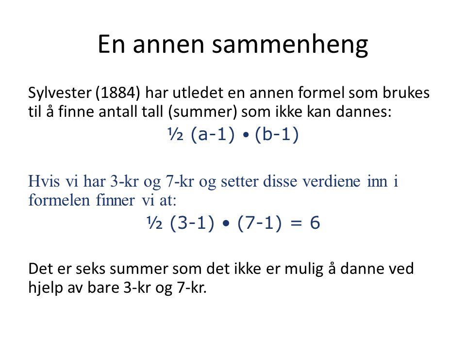 En annen sammenheng Sylvester (1884) har utledet en annen formel som brukes til å finne antall tall (summer) som ikke kan dannes: ½ (a-1) • (b-1) Hvis