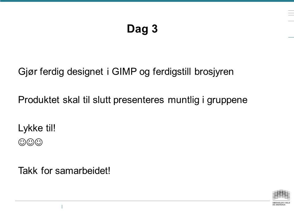 Dag 3 Gjør ferdig designet i GIMP og ferdigstill brosjyren Produktet skal til slutt presenteres muntlig i gruppene Lykke til!  Takk for samarbeidet