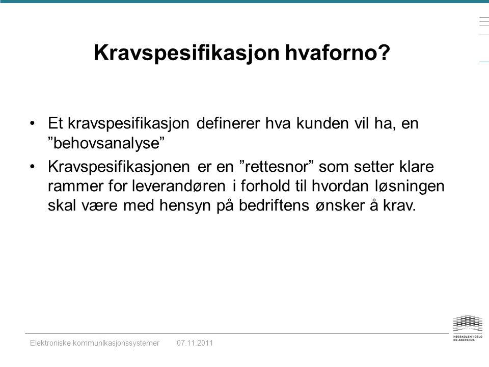 """Elektroniske kommunikasjonssystemer07.11.2011 Kravspesifikasjon hvaforno? •Et kravspesifikasjon definerer hva kunden vil ha, en """"behovsanalyse"""" •Kravs"""