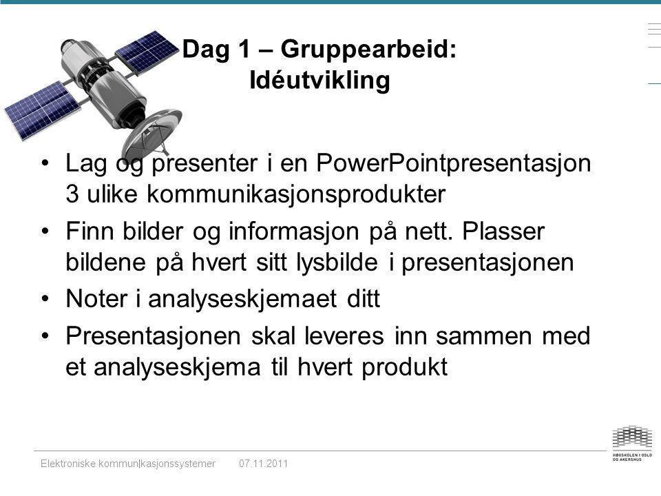 Dag 1 – Gruppearbeid: Idéutvikling •Lag og presenter i en PowerPointpresentasjon 3 ulike kommunikasjonsprodukter •Finn bilder og informasjon på nett.