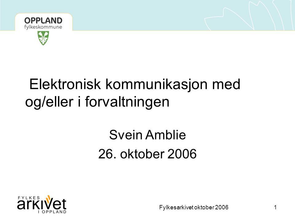 Fylkesarkivet oktober 20061 Elektronisk kommunikasjon med og/eller i forvaltningen Svein Amblie 26.