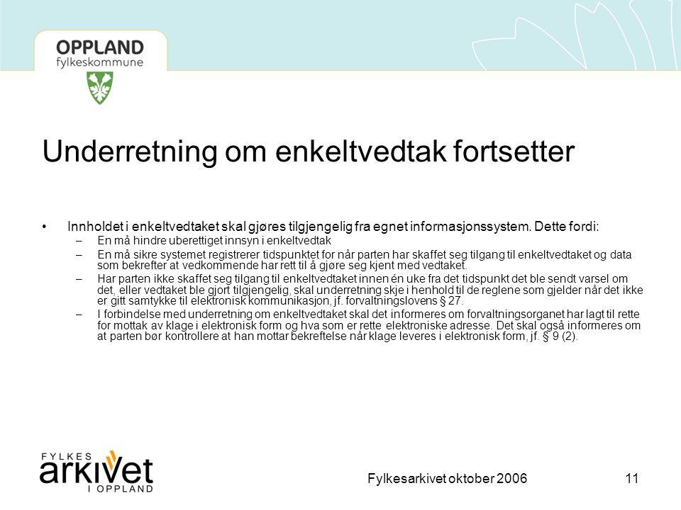 Fylkesarkivet oktober 200611 Underretning om enkeltvedtak fortsetter •Innholdet i enkeltvedtaket skal gjøres tilgjengelig fra egnet informasjonssystem.