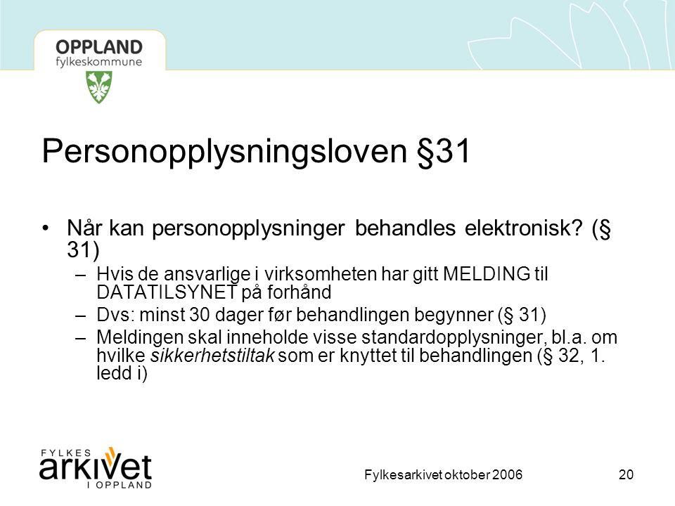 Fylkesarkivet oktober 200620 Personopplysningsloven §31 •Når kan personopplysninger behandles elektronisk.