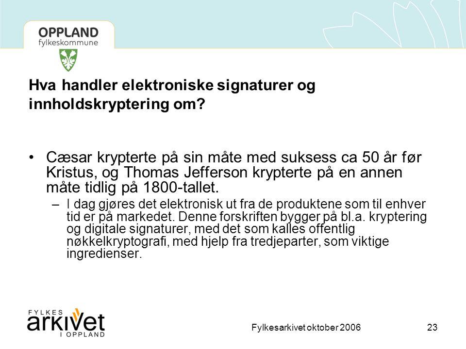 Fylkesarkivet oktober 200623 Hva handler elektroniske signaturer og innholdskryptering om.
