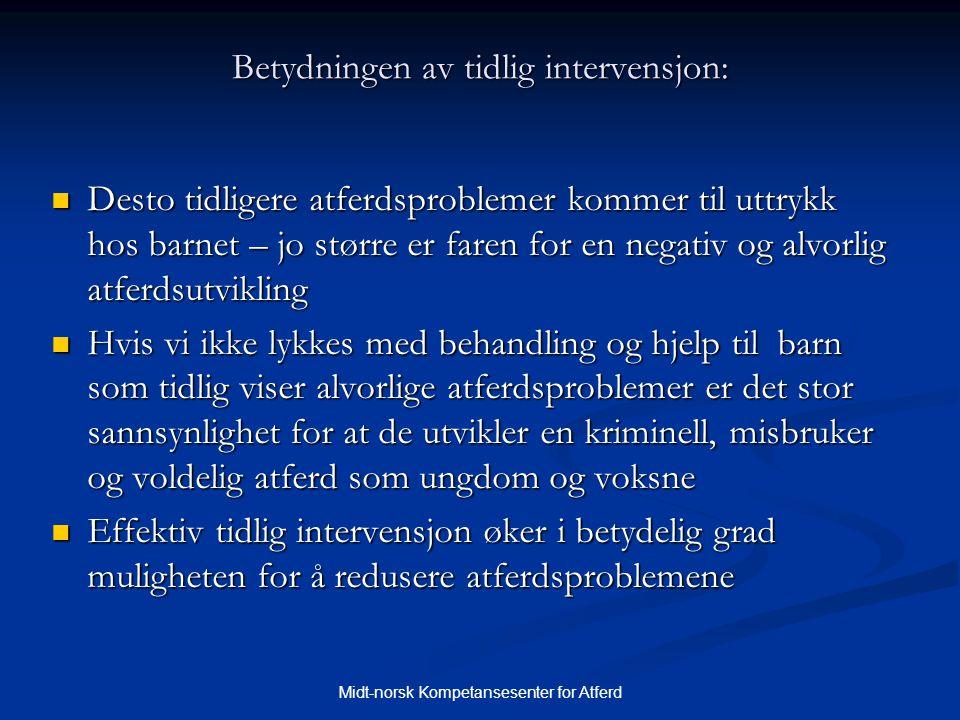 Midt-norsk Kompetansesenter for Atferd Betydningen av tidlig intervensjon:  Desto tidligere atferdsproblemer kommer til uttrykk hos barnet – jo størr