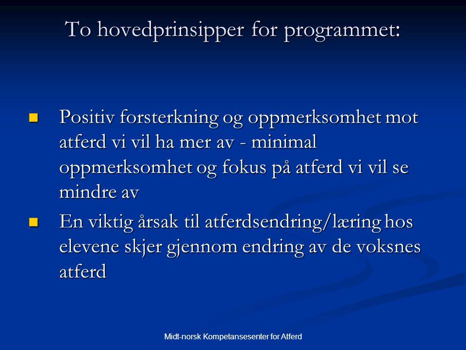 To hovedprinsipper for programmet : To hovedprinsipper for programmet :  Positiv forsterkning og oppmerksomhet mot atferd vi vil ha mer av - minimal