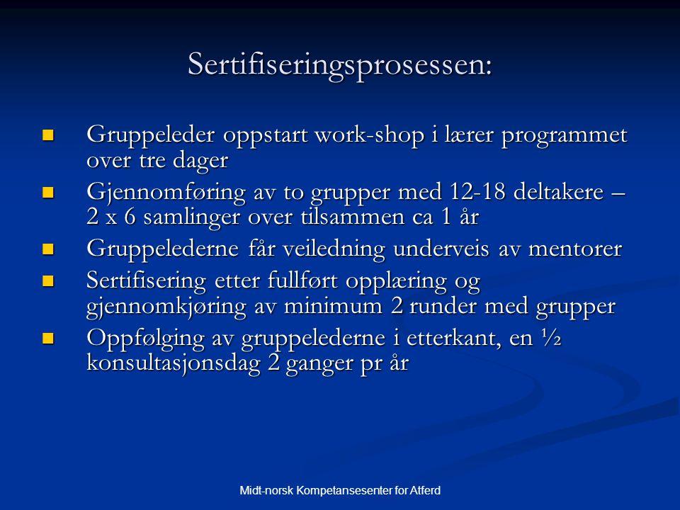 Midt-norsk Kompetansesenter for Atferd Sertifiseringsprosessen:  Gruppeleder oppstart work-shop i lærer programmet over tre dager  Gjennomføring av