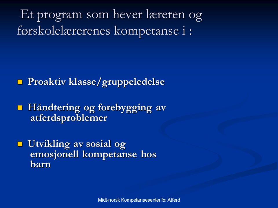 Midt-norsk Kompetansesenter for Atferd Et program som hever læreren og førskolelærerenes kompetanse i : Et program som hever læreren og førskolelærere