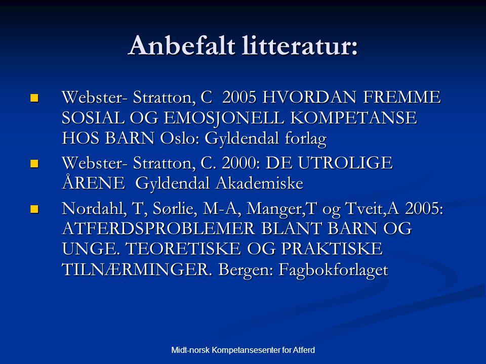 Midt-norsk Kompetansesenter for Atferd Anbefalt litteratur:  Webster- Stratton, C 2005 HVORDAN FREMME SOSIAL OG EMOSJONELL KOMPETANSE HOS BARN Oslo: