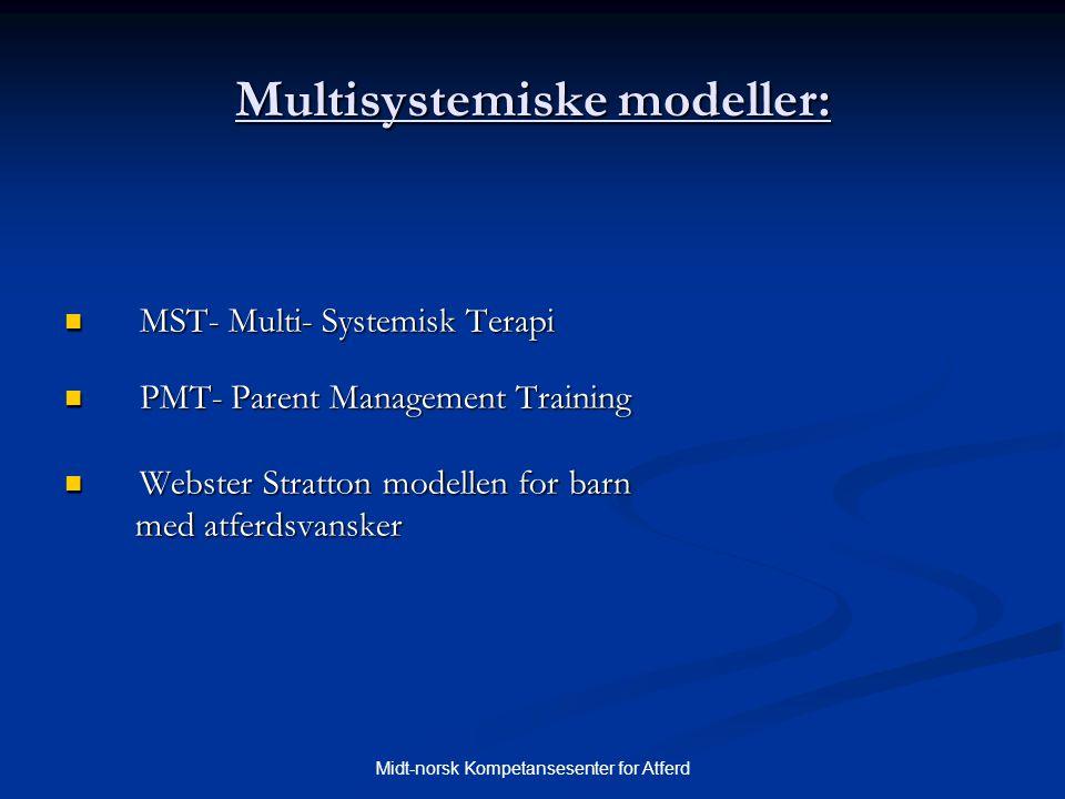 Midt-norsk Kompetansesenter for Atferd Multisystemiske modeller:  MST- Multi- Systemisk Terapi  PMT- Parent Management Training  Webster Stratton m