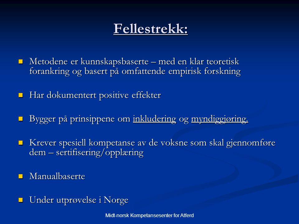 Midt-norsk Kompetansesenter for Atferd Fellestrekk:  Metodene er kunnskapsbaserte – med en klar teoretisk forankring og basert på omfattende empirisk
