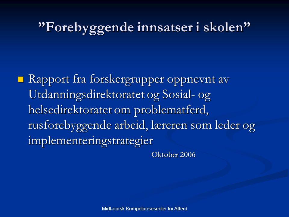 """Midt-norsk Kompetansesenter for Atferd """"Forebyggende innsatser i skolen""""  Rapport fra forskergrupper oppnevnt av Utdanningsdirektoratet og Sosial- og"""