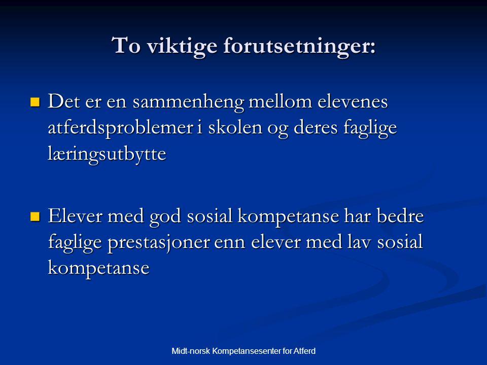 Midt-norsk Kompetansesenter for Atferd To viktige forutsetninger:  Det er en sammenheng mellom elevenes atferdsproblemer i skolen og deres faglige læ