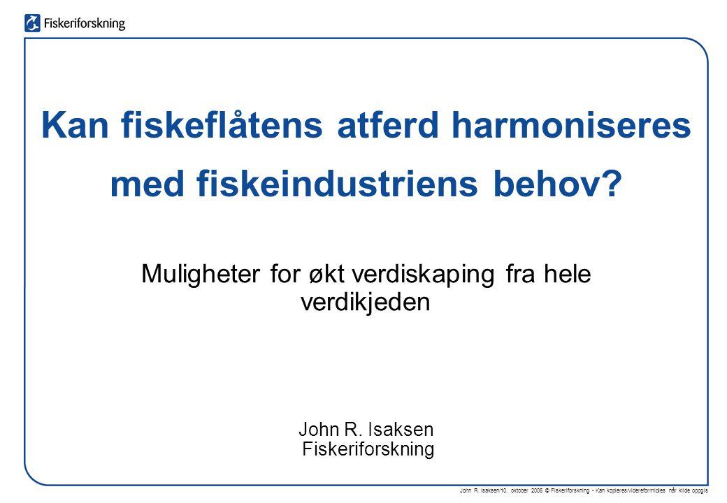 John R. Isaksen/10. oktober 2006 © Fiskeriforskning - Kan kopieres/videreformidles når kilde oppgis Kan fiskeflåtens atferd harmoniseres med fiskeindu