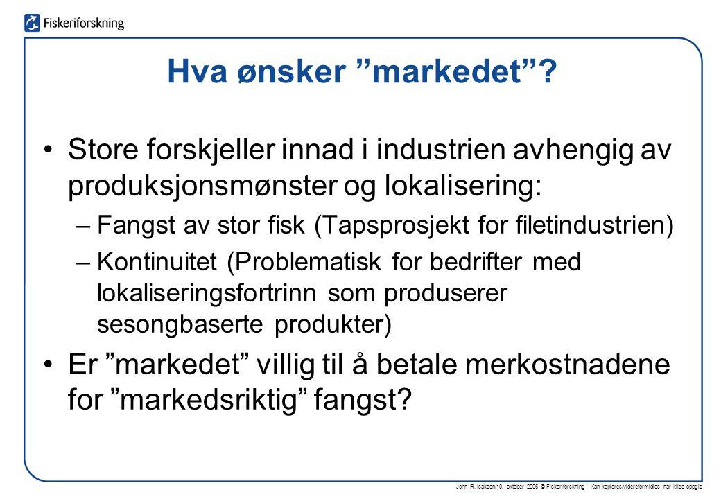 """John R. Isaksen/10. oktober 2006 © Fiskeriforskning - Kan kopieres/videreformidles når kilde oppgis Hva ønsker """"markedet""""? •Store forskjeller innad i"""