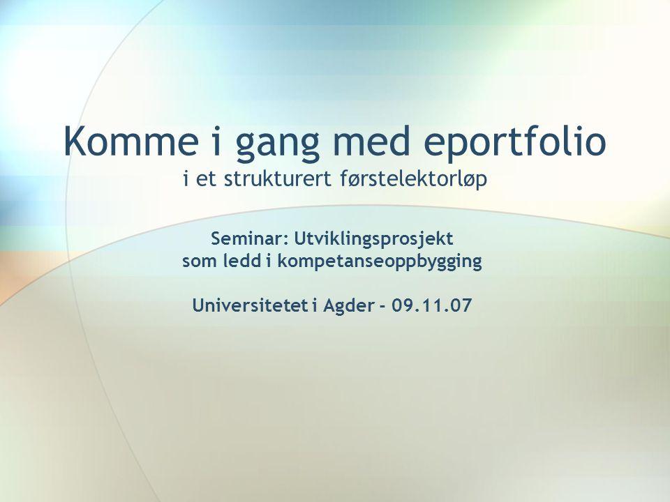 Komme i gang med eportfolio i et strukturert førstelektorløp Seminar: Utviklingsprosjekt som ledd i kompetanseoppbygging Universitetet i Agder - 09.11
