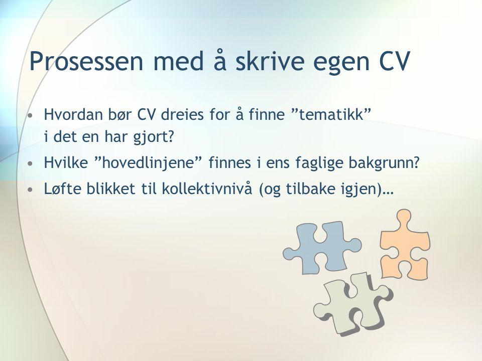 """Prosessen med å skrive egen CV •Hvordan bør CV dreies for å finne """"tematikk"""" i det en har gjort? •Hvilke """"hovedlinjene"""" finnes i ens faglige bakgrunn?"""