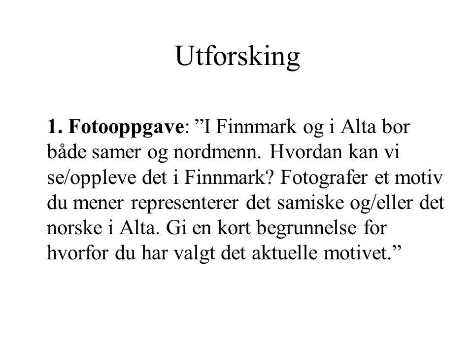 """Utforsking 1. Fotooppgave: """"I Finnmark og i Alta bor både samer og nordmenn. Hvordan kan vi se/oppleve det i Finnmark? Fotografer et motiv du mener re"""
