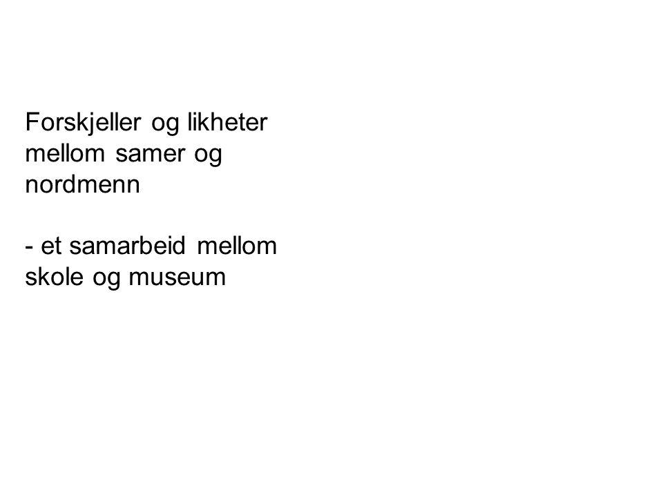 Forskjeller og likheter mellom samer og nordmenn - et samarbeid mellom skole og museum