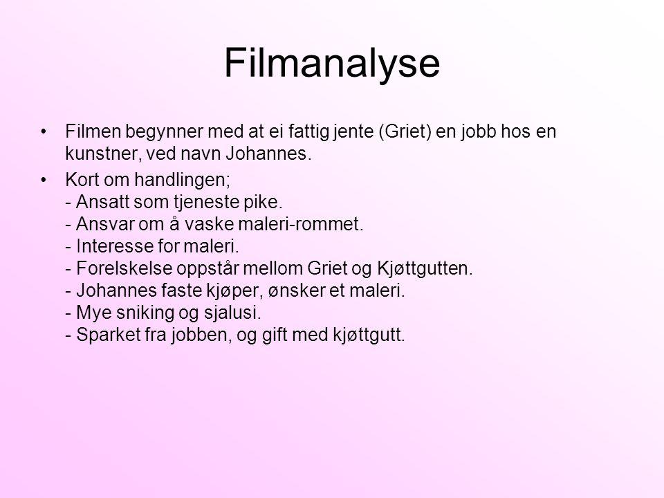 Filmanalyse •Filmen begynner med at ei fattig jente (Griet) en jobb hos en kunstner, ved navn Johannes.