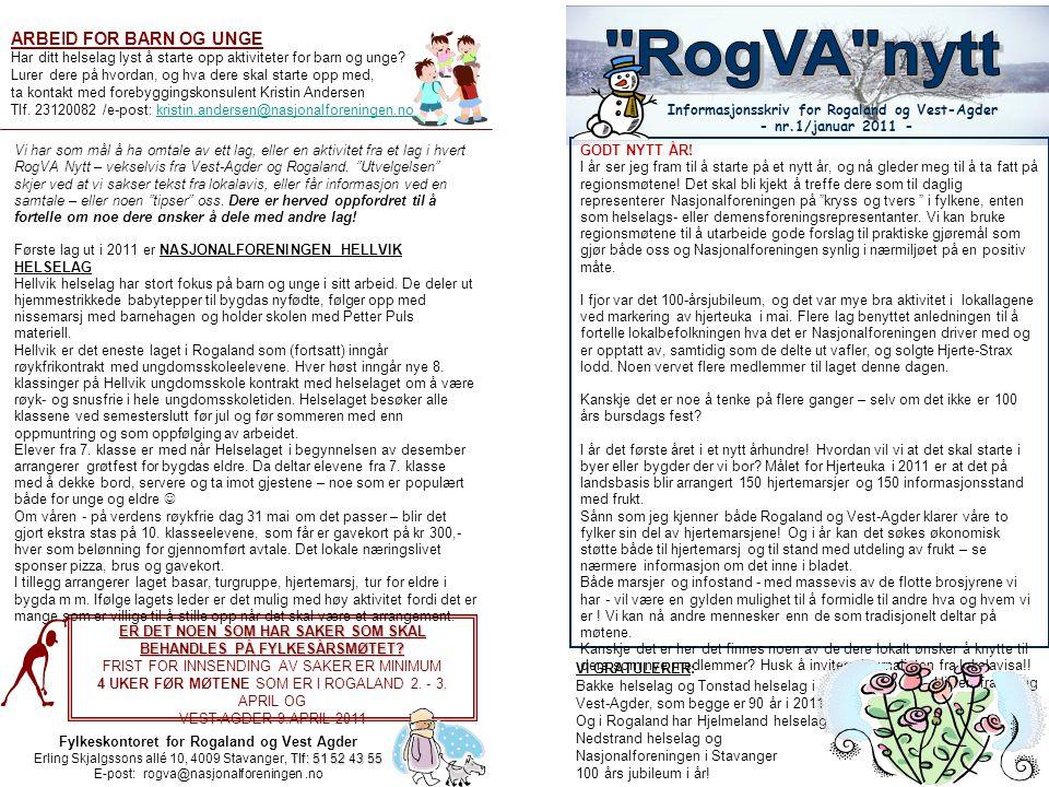 Fylkeskontoret for Rogaland og Vest Agder Tlf: 51 52 43 55 Erling Skjalgssons allé 10, 4009 Stavanger, Tlf: 51 52 43 55 E-post: rogva@nasjonalforeningen.no Informasjonsskriv for Rogaland og Vest-Agder - nr.1/januar 2011 - ER DET NOEN SOM HAR SAKER SOM SKAL BEHANDLES PÅ FYLKESÅRSMØTET.