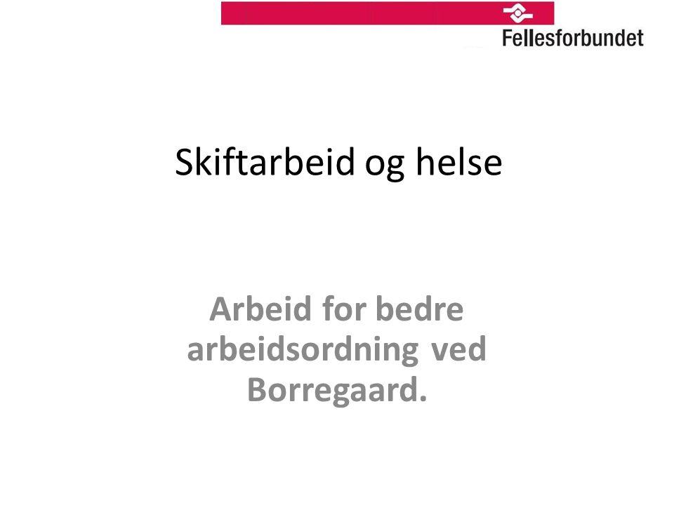 Skiftarbeid og helse Arbeid for bedre arbeidsordning ved Borregaard.