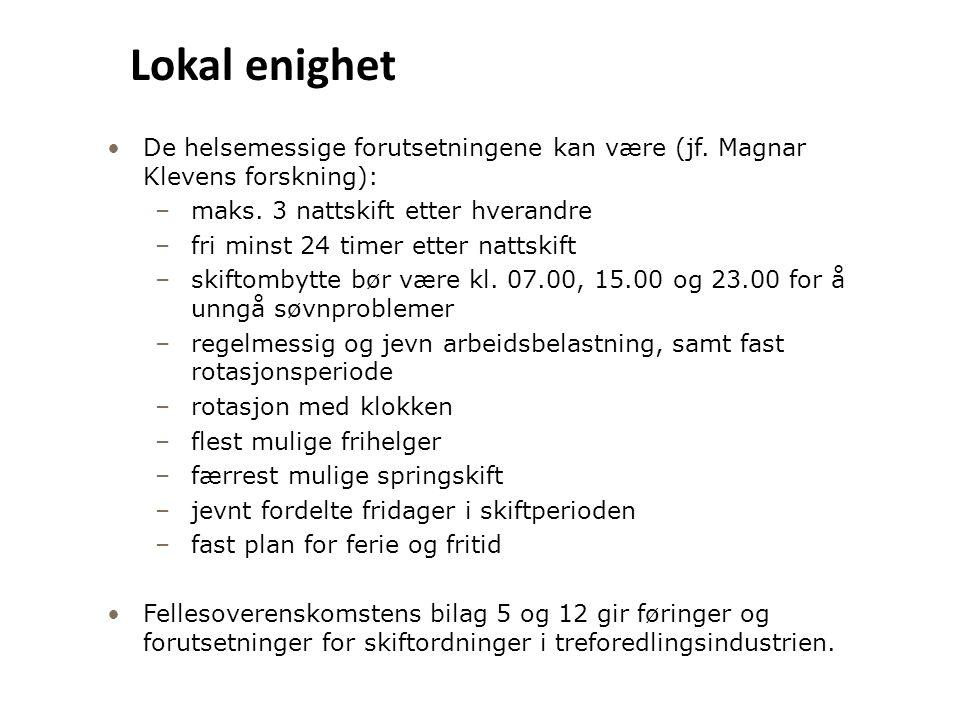 •De helsemessige forutsetningene kan være (jf. Magnar Klevens forskning): –maks. 3 nattskift etter hverandre –fri minst 24 timer etter nattskift –skif