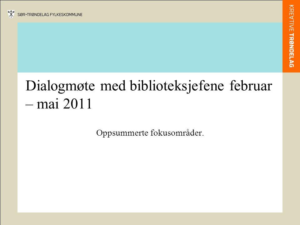 Dialogmøte med biblioteksjefene februar – mai 2011 Oppsummerte fokusområder.