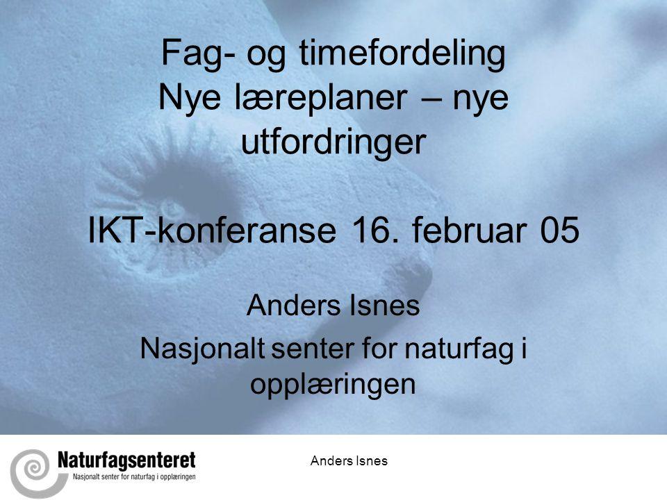 Anders Isnes Fag- og timefordeling Nye læreplaner – nye utfordringer IKT-konferanse 16.